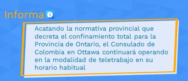 Acatando la normativa provincial que decreta el confinamiento total para la Provincia de Ontario, el Consulado de Colombia en Ottawa continuará operando en la modalidad de teletrabajo