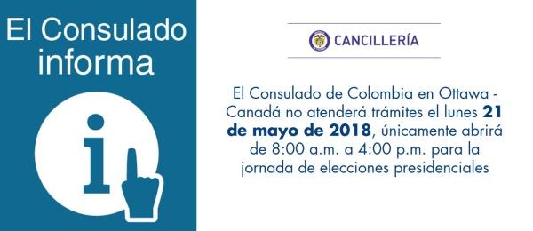 El Consulado de Colombia en Ottawa - Canadá no atenderá trámites el lunes 21 de mayo de 2018, únicamente abrirá de 8:00 a.m. a 4:00 p.m. para la jornada de elecciones presidenciales